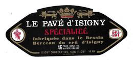 ETIQUETTE De FROMAGE.. Le PAVE D'ISIGNY Fabriqué Dans Le BESSIN.. ISIGNY COOPERATIVE à ISIGNY Sur MER (14-AW) - Käse