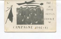 Belle CARTE PHOTO - 6ème Rgt Infanterie - CAMPAGNE 1914-15 - Tout Pour La France - - War 1914-18