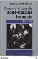 L AVENTURE HEROIQUE DES SOUS MARINS FRANCAIS 1939-1945  JEAN JACQUES ANTIER WW2 - 1939-45