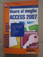 # USARE AL MEGLIO ACCESS 2007 - HOEPLI INFORMATICA - Informatica