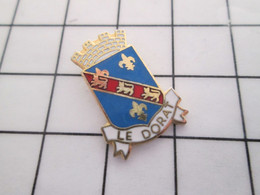 316a Pin's Pins / Beau Et Rare / THEME : VILLES / BLASON ECUSSON ARMOIRIES  LE DORAT - Ciudades