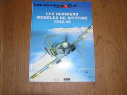 LES COMBATS DU CIEL Les Derniers Modèles De Spitfire 1942 1945  Royal Air Force RAF Aviation Avion Guerre 1940 1945 - AeroAirplanes