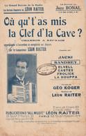 (DAVA) Ou Qu' T' As Mis La Clef D' La Cave ? LEON RAITER ,LA HOUPPA ,  Paroles GEO KOGER , Musique RAITER - Partitions Musicales Anciennes