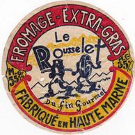 ETIQUETTE FROMAGE Extra Gras - Le Rousselet - Fabriqué En Haute Marne - Formaggio