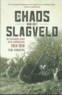 Tom Simoens  De Chaos Van Het Slagveld; Het Belgisch Leger In De Loopgraven 1914-1918 - Guerre 1914-18