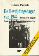 Wilfried Pauwels  De Bevrijdingsdagen Van 1944. Honderd Dagen Tussen Anarchie En Burgeroorlog - Guerre 1939-45