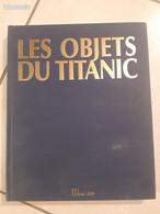 "Livre ""les Objets Du Titanic"" - Altri"