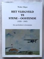 Het Vliegveld Te Stene - Oostende (1920-1945) Geschiedenis In Documenten - 1500 Ex. - 1993 - W Major  - Luchtvaart - Historia