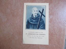 Servo Di Dio P.LUDOVICO Da CASORIA Poi Santo Fondatore Frati Bigi E Suore Bigi Elisabettine - Devotion Images