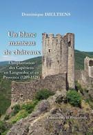 Un Blanc Manteau De Châteaux - L'implantation Des Capétiens En Languedoc Et En Provence (1209-1328) - Histoire