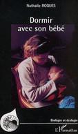Dormir Avec Son Enfant Par Nathalie Roques Biologie Et Ecologie De Tous Temps Les Bébés Ont Dormi Contre Leur Mère - Psychology/Philosophy