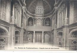 70 . PALAIS DE FONTAINEBLEAU . CHAPELLE HAUTE DE SAINT SATURNIN . CARTE NON ECRITE - Fontainebleau