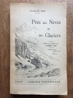 (alpinisme) Charles GOS : Près Des Névés Et Des Glaciers. Impressions Alpestres, Illustré. Fischbacher, 1915. - Sport