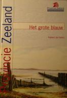 Het Grote Blauw : Natuur In De Zeeuwse Deltawateren - Door J. Swiers - 2001 - Tourism