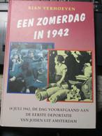 Een Zomerdag In 1942 Eerste Deportatie Van Joden Uit Amsterdam 96 Blz - Guerre 1939-45