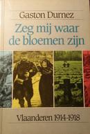 Zeg Mij Waar De Bloemen Zijn - Vlaanderen 1914-1918 - Eerste Wereldoorlog - Westhoek - Guerre 1914-18