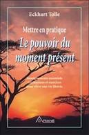 Le Pouvoir Du Moment Présent Par Eckhart Tolle Méditations Et Exercices Pour Jouir D'une Vie Libérée - Psychology/Philosophy