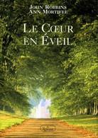 Le Coeur En Eveil John Robbins & Ann Mortifee Méditations Pour Trouver L'Harmonie Dans Un Monde En Changement - Psychology/Philosophy
