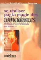 Se Réaliser Par La Magie Des Coincidences Pratique De La Synchronicité Par Les Contes JP Debailleu Et Catherine Fourgeau - Psychology/Philosophy