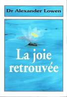 La Joie Retrouvée Par Le Docteur Alexander Lowen Retrouver La Joie Grace à La Bioénergie - Psychology/Philosophy