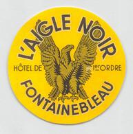 """09319 """"L'AIGLE NOIR - HOTEL DE PREMIER ORDRE - FONTAINEBLEAU"""" ETICH. ORIG. PUBBL. HOTEL - Hotel Labels"""