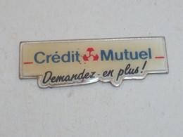 Pin's BANQUE CREDIT MUTUEL, DEMANDEZ EN PLUS - Banks