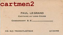 CARTE DE VISITE PAUL LEGRAND CAPITAINE AU LONG COURT COMMANDANT COMPAGNIE TRANSATLANTIQUE LE HAVRE - Visiting Cards
