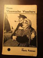 Onze Vlaamsche Visschers - Door F. Putman - 1936 - Vlaamse Vissers - Zeevisserij  Nieuwpoort Oostende De Panne Zeebrugge - Guerre 1939-45