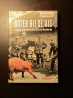 Boter Bij De Vis - Landbouw En Voeding Tijdens De Eerste Wereldoorlog - Door B. Demasure - 2014 - Guerre 1914-18