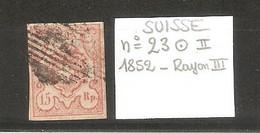 SUISSE  .  N° 23 ( II )  .  1852  . RAYON III.  OBLITERE . VOIR SCAN R/V . - 1843-1852 Federal & Cantonal Stamps