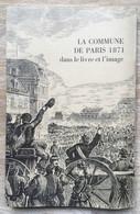 La Commune De PARIS 1871 Dans Le Livre Et L'image - 1971 - History