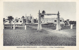 ALGERIE - OUARGLA - Mission Des Frères Blancs - L'Hôtel Transatlantique - Ouargla
