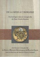 De La Mine à L'Horloge - Des Horlogers Dans Le Triangle D'or Du Haut-Doubs Forestier ( Horlogerie Montre ) - Franche-Comté