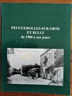 Livre Rare : FEUGUEROLLES-SUR-ORNE ET BULLY De 1900 à Nos Jours - Calvados (14) - Normandie