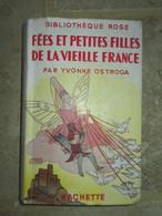 BIBLIOTHEQUE ROSEFEES ET PETITES FILLES DE LA VIEILLE FRANCE De OSTROGA YVONNE - Bibliotheque Rose