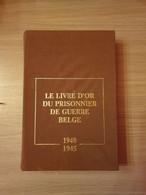 (1940-1945 BELGISCHE KRIJGSGEVANGENEN) Le Livre D'or Du Prisonnier De Guerre Belge 1940-1945. - Guerra 1939-45