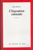 Erik Orsenna - L' Exposition Coloniale Editions Du Seuil De 1988 - Otros Clásicos