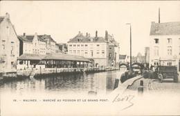 België - Malines Mechelen - Marche Au Poisson Et Le Grand Pont - 1905 - Non Classificati