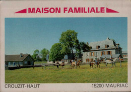 15-MAURIAC...MAISON FAMILIALE..CROUZIT-HAUT....CPM ANIMEE - Mauriac