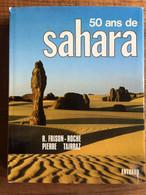 Roger FRISON-ROCHE : 50 Ans De Sahara, Photographies De Pierre TAIRRAZ. Arthaud, 1976. - Voyages