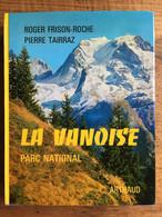 Roger FRISON-ROCHE : La Vanoise, Parc National. Photographies De Pierre TAIRRAZ. EO 1972. - Alpes - Pays-de-Savoie