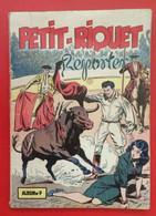 Petit - Riquet Reporter. Album N°7 = 10 Numéros N°235 à 244. 1957 - 1958 - Altre Riviste