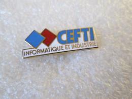 PIN'S   CEFTI   INFORMATIQUE ET INDUSTRIE - Informatik