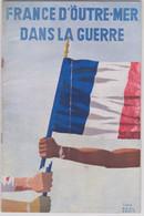 La France D'Outre-Mer Dans La Guerre 1939-45 Résistance De Gaulle Livret D'une Exposition Au Grand Palais En 1945 - Programmi