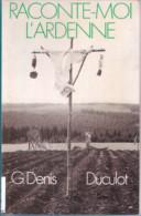 Régionalisme-Raconte-moi L'Ardenne-G.Denis-Préface F.Kiesel-Bastogne-Anlier-Attert-Bouillon-Chassepierre-Bertrix-Arlon.. - Ohne Zuordnung