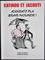 Charles Mouly - CATINOU Et JACOUTI - Adissiatz Pla Brave Mounde - Éditions Du Raffut - ( 2007 ) . - Midi-Pyrénées