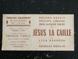 THEATRE GRAMONT PARIS - TICKET PIECE JESUS LA CAILLE HENENA BOSSIS PHILIPPE LEMAIRE JEAN JACQUES DELBO LILA KEDROVA - Biglietti D'ingresso
