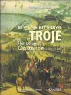 DE VAL VAN HET NIEUWE TROJE HET BELEG VAN OOSTENDE 1601 - 1604 WERNER THOMAS SOLDATENLEVEN & REBELS OOSTENDE + 1 KG. - Geschichte