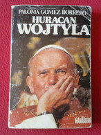 ANTIGUO LIBRO HURACÁN WOJTYLA DE PALOMA GÓMEZ BORRERO 1982 MANHATTAN PAPA JUAN PABLO II POPE, KAROL WOJTYLA RELIGIÓN.... - Other