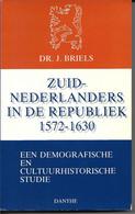 Zuid-Nederlanders In De Republiek 1572-1630 : Een Demografische En Cultuurhistorische Studie Dr J. Briels IMMIGRANTEN VL - Geschichte